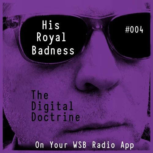 The Digital Doctrine #004 - His Royal Badness