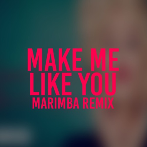 Make Me Like You (Marimba Remix of Gwen Stefani)