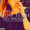 Duke Da Beast - How To Be (Ft. Jay Mundo)
