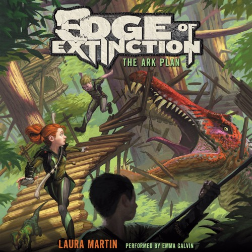 EDGE OF EXTINCTION #1: THE ARK PLAN by Laura Martin