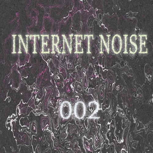 INTERNET NOISE 002