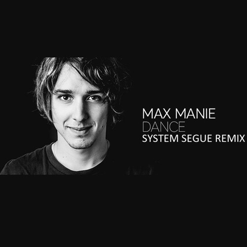 Max Manie - Dance (System Segue Remix)