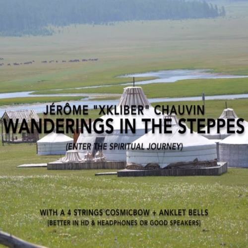 ♪♫♫ Wanderings in the Steppes (enter the spiritual journey) (Cosmicbow & Ankle bells) by xkliber