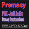 Pink -Just Like Fire(Premacy Deephouse Remix)DOWNLOAD AVAILABLE!