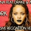 Rihanna Feat Drake And Andy J Work Reggaeton Exclusive Version Mp3