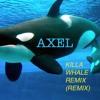 KILLA WHALE x AXEL