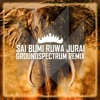 Sai Bumi Ruwa Jurai (Ground Spectrum Remix) [OUT NOW] FREE DOWNLOAD