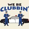 We Be Clubbin