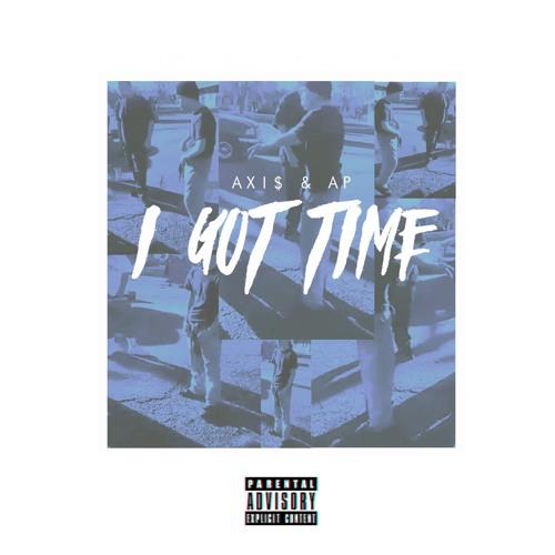 Axi$ I Got Time Ft AP soundcloudhot