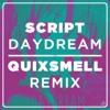 Script - Daydream (QuixSmell Remix)(Free Download)