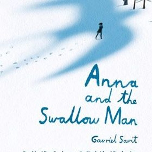 ANNA AND THE SWALLOW MAN By Gavriel Savit, Read By Allan Corduner