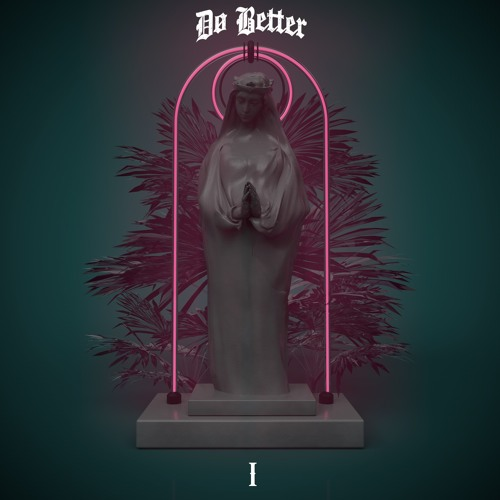 """Do Better - """"I"""" (FREE DOWNLOAD)"""