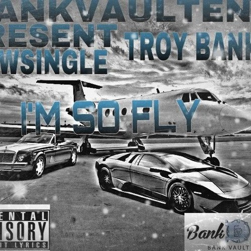 I'M SO FLY BY TROYBANKS #SWAGTRAPGANG