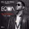 Egwa Ft. Tito El Bambino y Ozuna - Ya Me Entere
