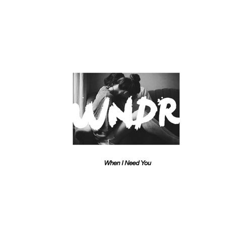 WNDR - When I Need You