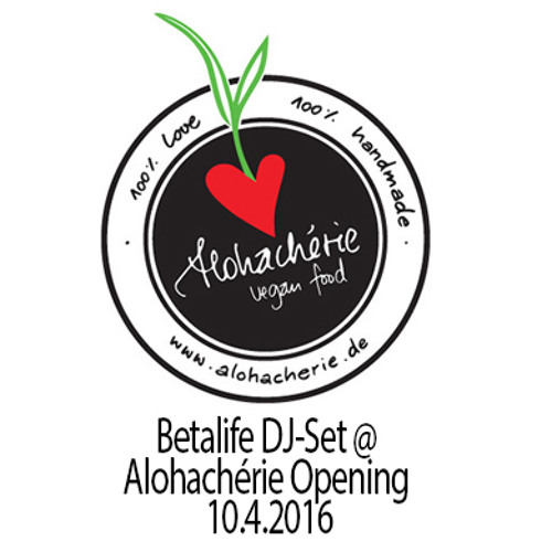 Betalife DJ-Set @ Alohachérie vegan restaurant opening - 10.4.2016 (FREE DOWNLOAD)