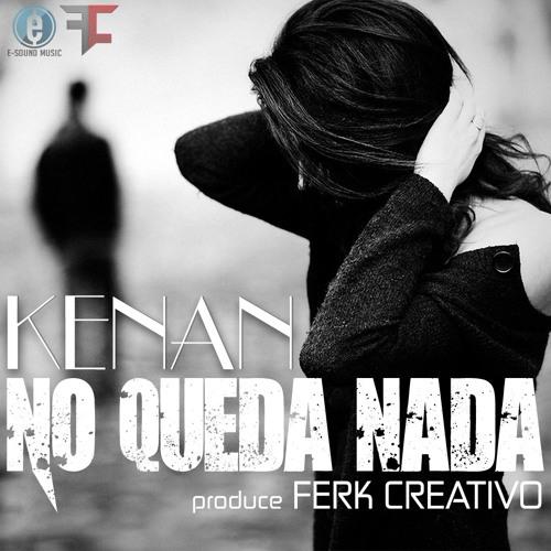 Kenan - No Queda Nada Prod. Ferk Creativo