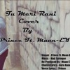 Tu Meri Rani Cover(Guru Randhawa)