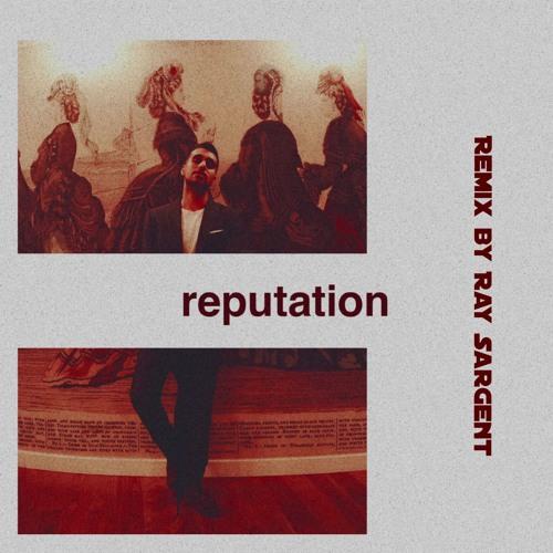 Rebstar & Ray Sargent - Reputation (Remix)
