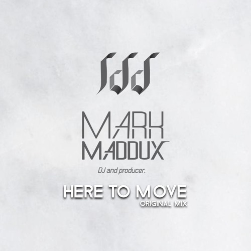Mark Maddux  - Here To Move (Original Mix)
