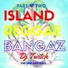 Island Reggae Bangaz Part 2