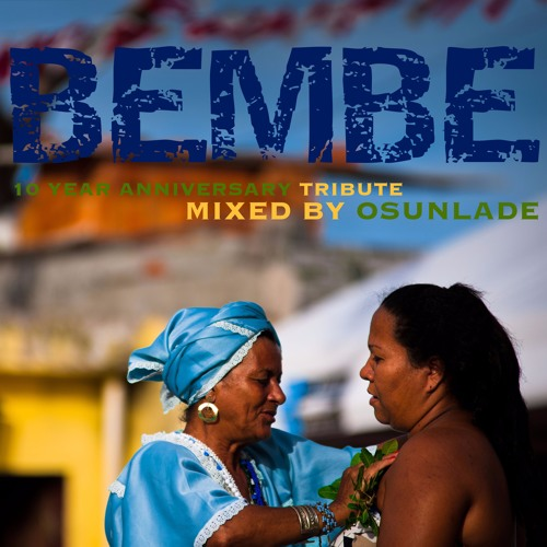 osunlade tribute to 10 years of the bembe party by ocha records free listening on soundcloud. Black Bedroom Furniture Sets. Home Design Ideas
