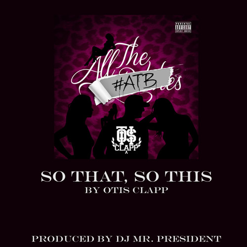 """So That, So This"" by Otis Clapp (produced by DJ Mr. President)"