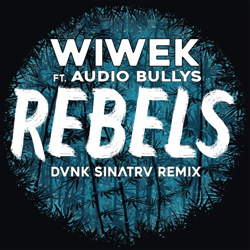 Wiwek - Rebels (ft. Audio Bullys) (DVNK SINATRV REMIX)