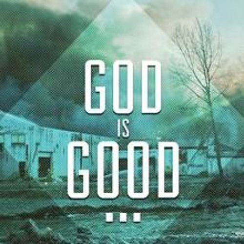 God is good, all the time...God is good. (TGABG)
