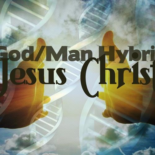 The God/Man Hybrid of Jesus