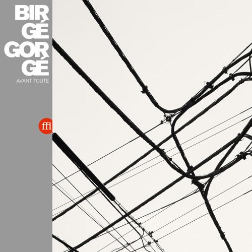 Birgé Gorgé - Avant Toute
