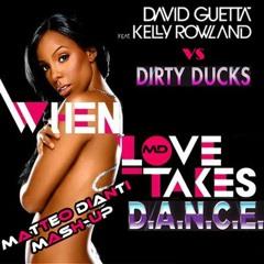 David Guetta feat. Kelly Rowland vs Dirty Ducks - When Love Takes D.A.N.C.E. (Matteo Dianti Mash-Up)