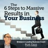6 Steps to Massive Results in Your Business