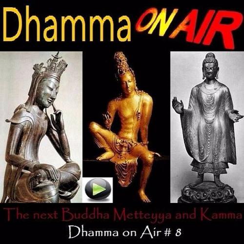 Dhamma on Air #8 Audio: The next Buddha Metteyya and Kamma