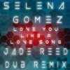 Selena Gomez - Love Song Baby (Jade Reed Dub Remix)