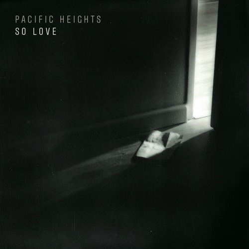 Pacific Heights - So Love (Ft. Shaan Singh)