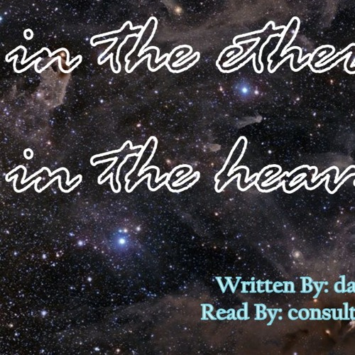 in the ether, in the heavens by darcylindbergh