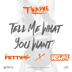 T - Wayne Ft. Fetty Wap & Remy Boy Monty - Tell Me What You Want (Dirty)