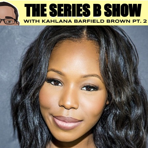 From Unpaid Intern to Fashion & Beauty Powerhouse - The Kahlana Barfield Brown Episode - Part 2