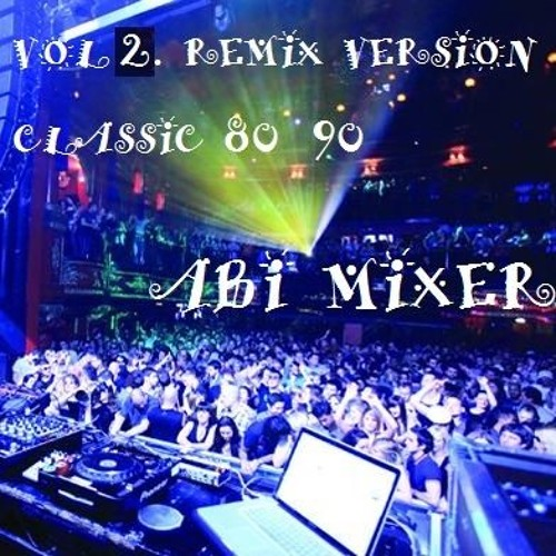 Vol 2 remix version classic 80 90 by abi mixer free for Classic 90s house vol 2