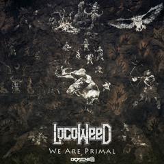 LocoWeed - Primal (Original Mix) ! #98 on Beatport !