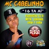 MC CABELINHO - 16 TA AI  (DJ'S. MEEK JUNINHO DAVI & LUAN) mp3
