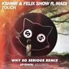 KSHMR and Felix Snow - Touch ft Madi (WHY SO SERIOUS Remix)