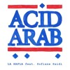 Acid Arab feat. Sofiane Saidi - La Hafla