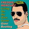 Freddie Mercury - Living On My Own 'COVER' (Giovi Bootleg)