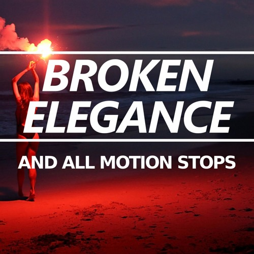 Broken Elegance - And All Motion Stops [Free]