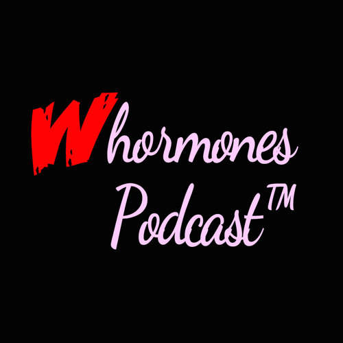 Whormones Podcast Ep38- Real Talk with Sovereign Syre
