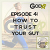 GodXP Podcast Episode 4: How To Trust Your Gut
