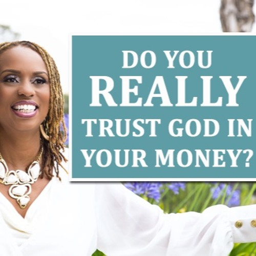 Do You Really Trust God In Your Money