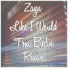 ZAYN - Like I Would (Tom Budin Remix) [Free DL]